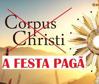 CORPUS CHRISTI - A FESTA PAGÃ DA IGREJA CATÓLICA