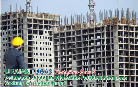 Uraian Tugas Dan Tanggung Jawab Pelaksana Lapangan Pekerjaan Finishing Bangunan Gedung Bertingkat Tinggi.