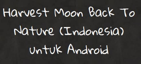 Download Game Android Harvest Moon Back To Nature Bhs.Indonesia