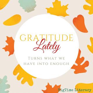 http://www.bigtimeliteracy.com/2015/11/gratitude-lately.html