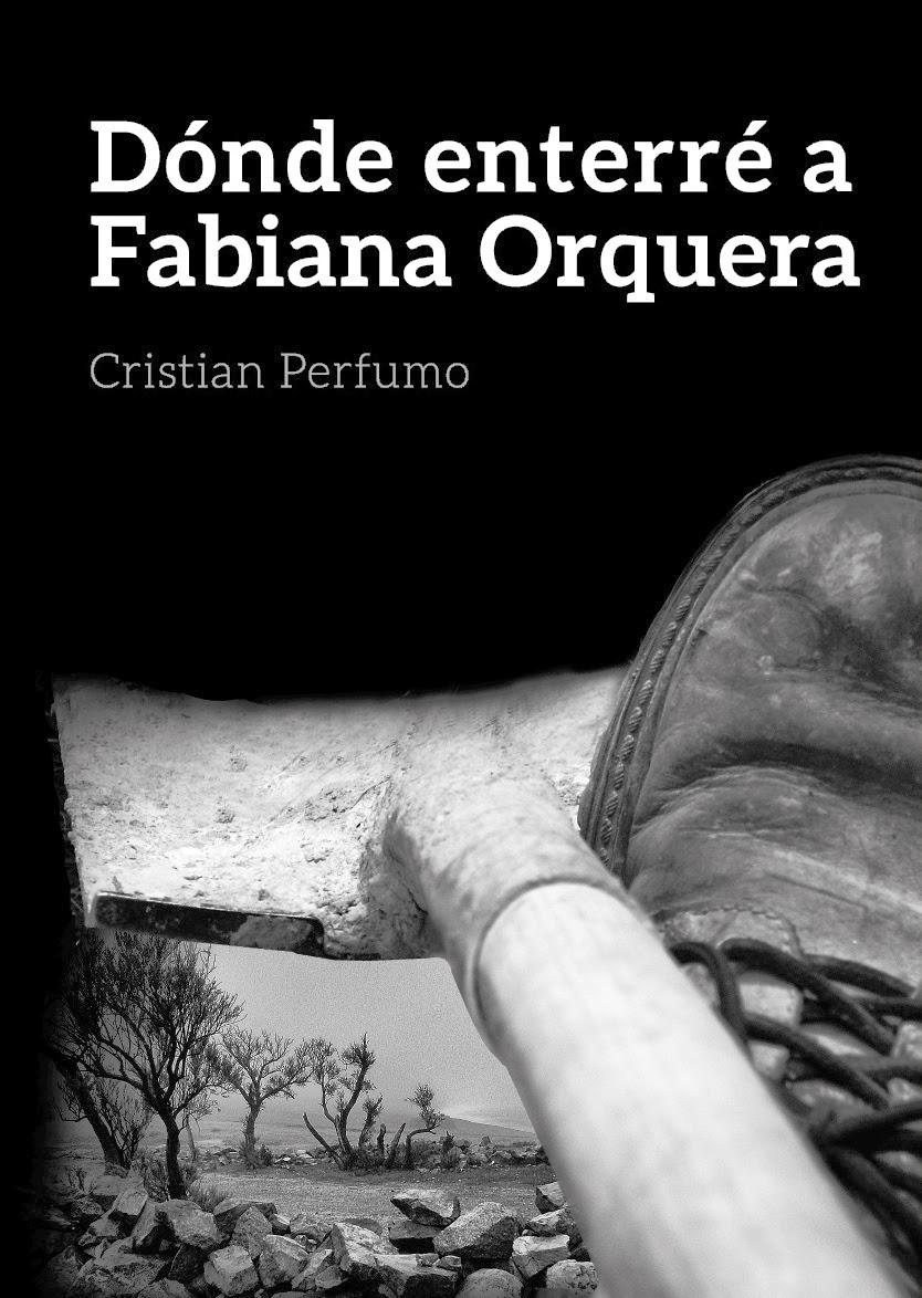 """""""Dónde enterré a Fabiana Orquera"""", mi nueva novela"""
