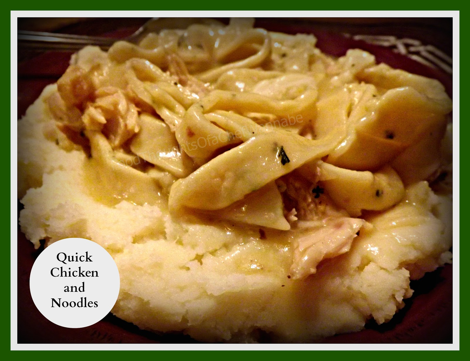 FoodThoughtsOfaChefWannabe: Chicken and Noodles over Mashed Potatoes