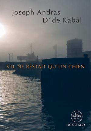 """Livre-disque """"S'il ne restait qu'un chien"""", avec D' de Kabal, Actes Sud, 31 mai 2017"""