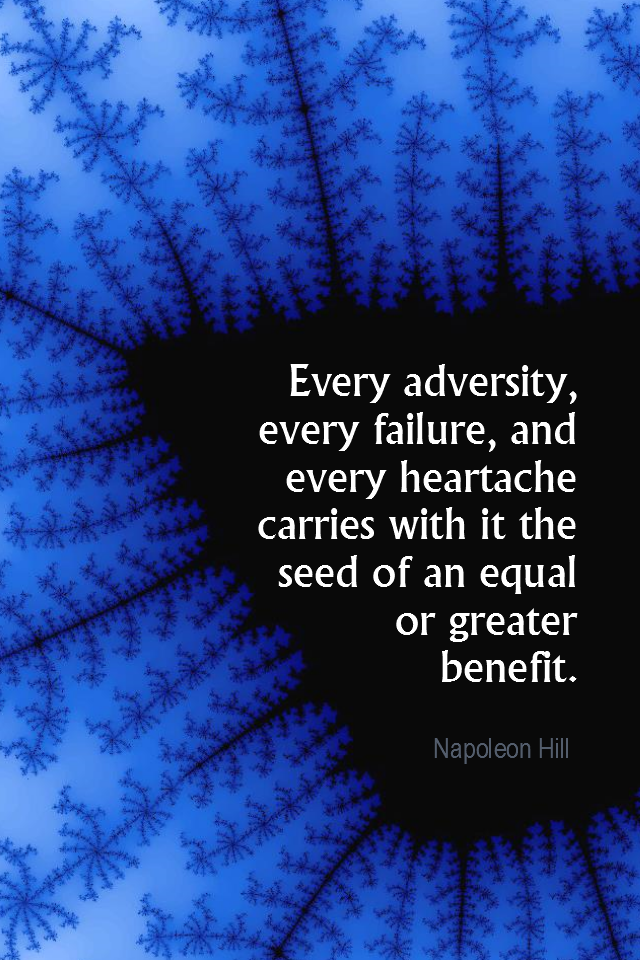 visual quote - image quotation for PROBLEMS - Every adversity, every failure, and every heartache carries with it the seed on an equal or greater benefit.  - Napoleon Hill