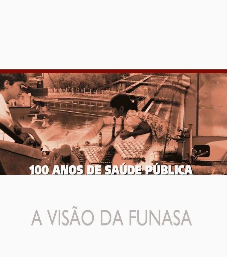 FUNASA 100 ANOS DE SAÚDE PUBLICA
