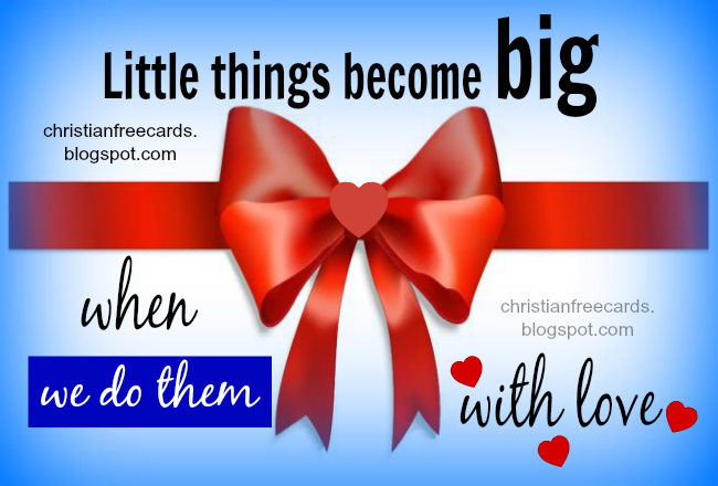 little things become big when we love, do small things and become great. Help otherrs. Facebook image for free. Free imges, cards.