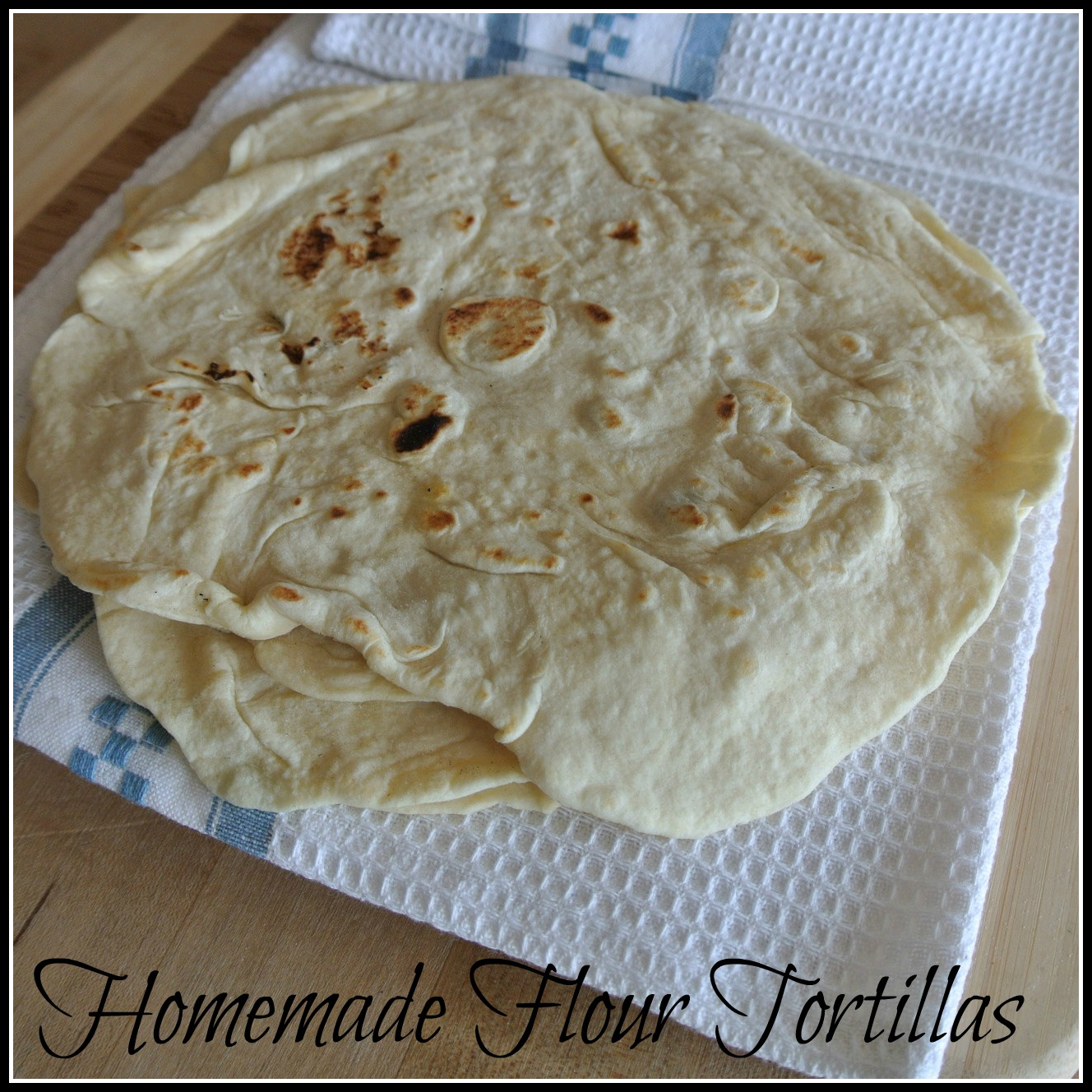 Gourmet Cooking For Two: Homemade Flour Tortillas
