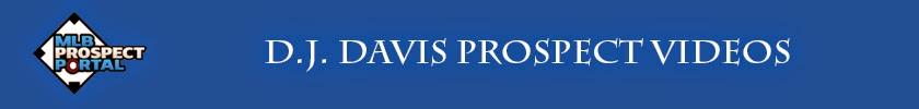 http://www.mlbprospectportal.com/2012/11/dj-davis-prospect-videos.html