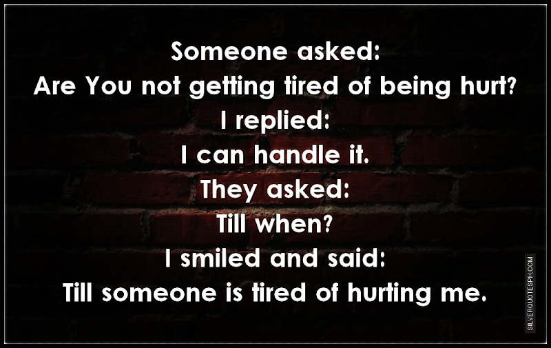 Are You Not Getting Tired Of Being Hurt?, Picture Quotes, Love Quotes, Sad Quotes, Sweet Quotes, Birthday Quotes, Friendship Quotes, Inspirational Quotes, Tagalog Quotes
