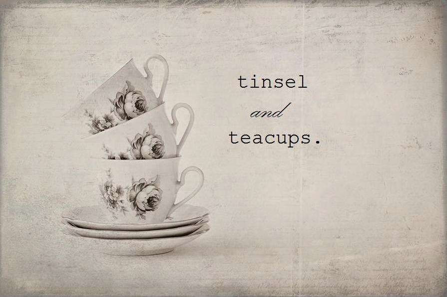 tinsel and teacups.