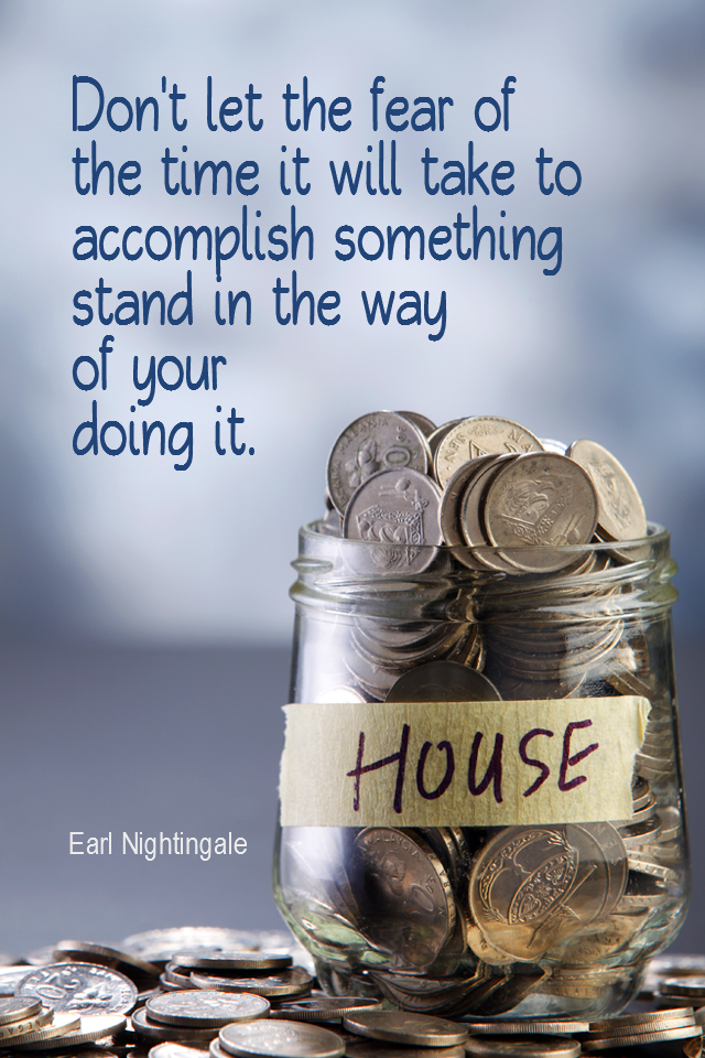 visual quote - image quotation for FEARLESS - Don't let the fear of the time it will take to accomplish something stand in the way of your doing it. The time will pass anyway. – Earl Nightgale