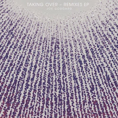 Joe Goddard - Taking Over Remixes