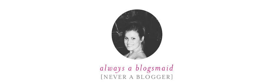Always a Blogsmaid, Never a Blogger...