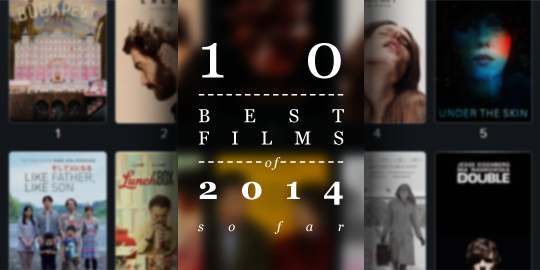 10 Best Films of 2014 So Far