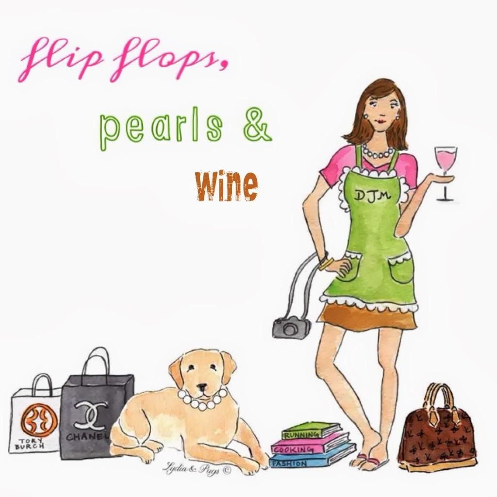 flip flops, pearls & wine