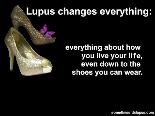 "Picture of beautiful high heeled shoes, with text: ""Lupus changes everything: everything about how you live your life, even down to the shoes you can wear."""