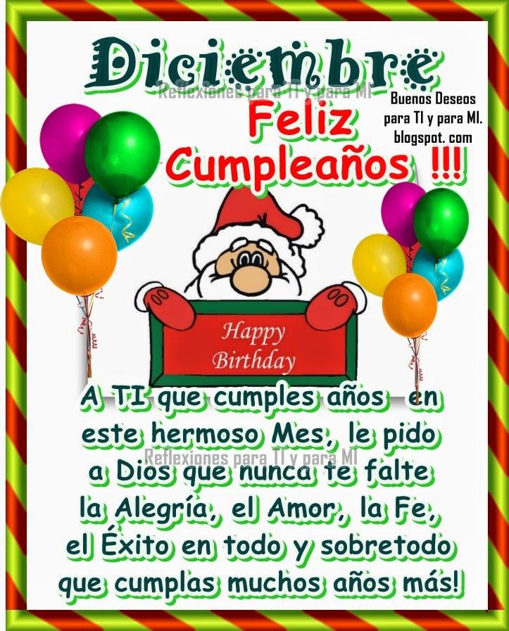 DICIEMBRE ! Feliz Cumpleaños !!!  A TI que cumples años en este hermoso Mes, le pido a Dios que nunca te falte  la Alegría, el Amor, la Fe, el Éxito en todo y sobretodo que cumplas muchos años más!!!