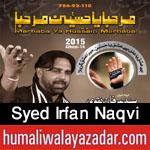 http://www.humaliwalayazadar.com/2015/10/syed-irfan-naqvi-nohay-2016.html