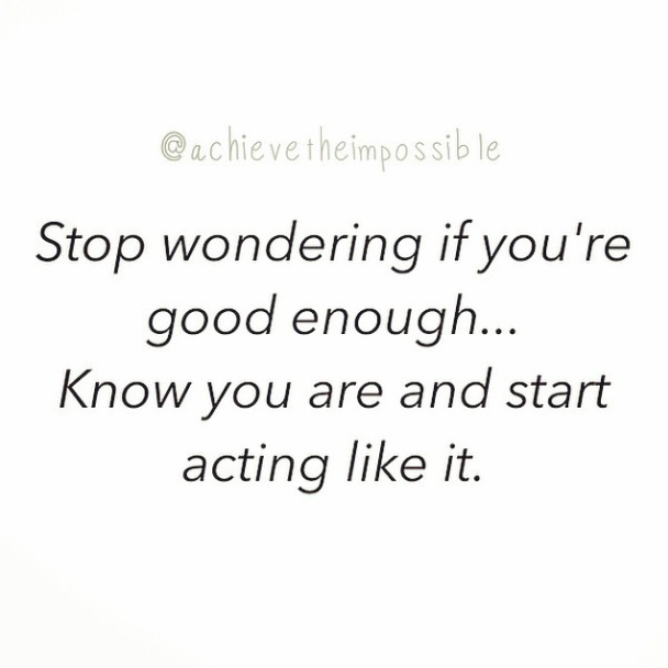 Stop wondering if you're good enough
