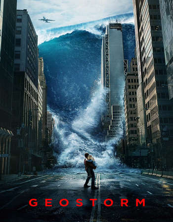 Poster Of Hollywood Film Watch Online Geostorm 2017 Full Movie Download Free Watch Online 300MB