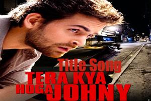 Tera Kya Hoga Johny (Title Song)