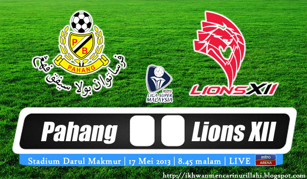 Live Streaming Pahang vs Lions XII 17 Mei 2013 - Liga Super 2013