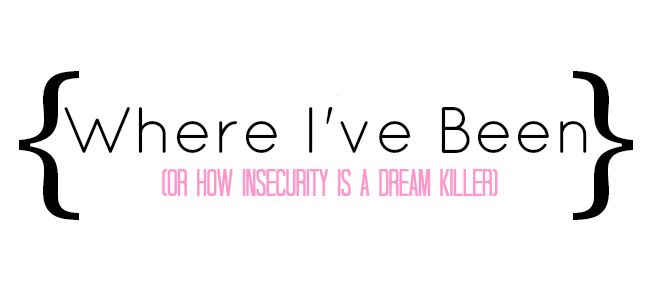 where-i've-been, insecurity-is-a-dream-killer