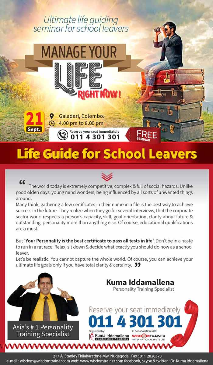 WISDOM TRAINER International, together with Asia's # 1 Personality Training Specialist Dr. Kuma Iddamallena introduces 'Manage your Life Right Now!' Program for after A/L students to help them have ultimate clarity and focus in life towards becoming outstanding leaders with excellent personality.