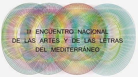 III ENCUENTRO NACIONAL DE LAS ARTES Y DE LAS LETRAS DEL MEDITERRÁNEO