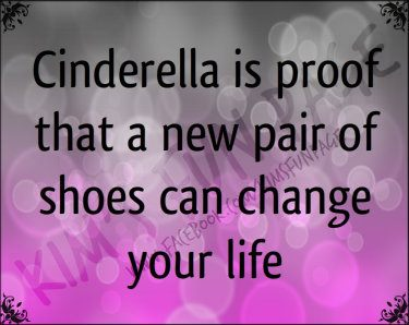 Cinderella is proof that new shoes can change your life jjbjorkman.blogspot.com