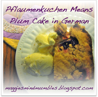 Maggie's Mind Mumbles//: Pflaumenkuchen Means Plum Cake in German