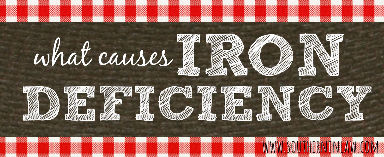 What causes iron deficiency? What causes anemia?