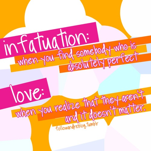 love versus infatuation Limerence is a state of mind which results from a romantic attraction to another  person and typically includes obsessive thoughts and fantasies and a desire to  form or maintain a relationship with the object of love and have one's feelings  reciprocated  limerence is sometimes also interpreted as infatuation, or what is .