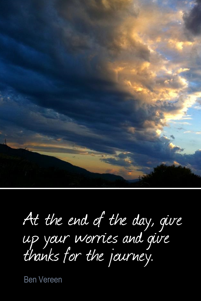 visual quote - image quotation for GRATITUDE - At the end of the day, give up your worries and give thanks for the journey. - Ben Vereen