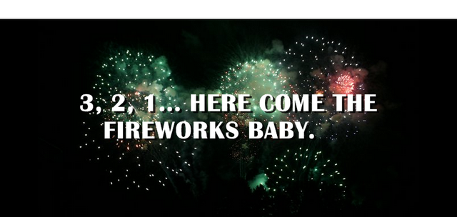 3, 2, 1... Here come the fireworks baby.
