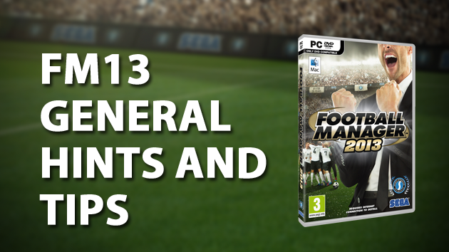 General hints and tips FM13