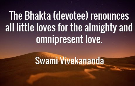 The Bhakta (devotee) renounces all little loves for the almighty and omnipresent love.