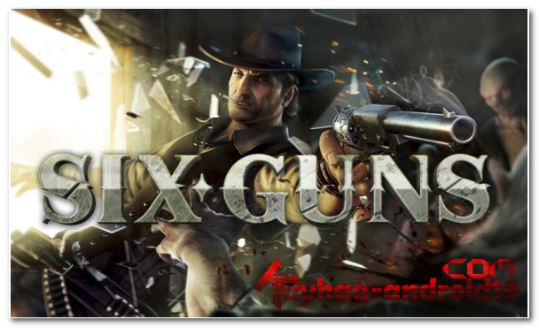 Six Guns 1.8.1 APK Plus Data Obb Mod Unlimited Gold & Badge