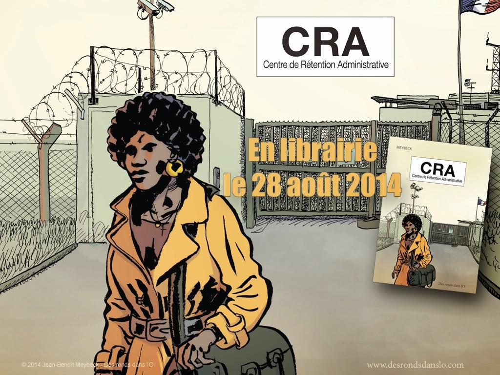 Plus d'informations sur CRA, Centre de Rétention Administrative de Jean-Benoît Meybeck (en librairie jeudi 28 août 2014)