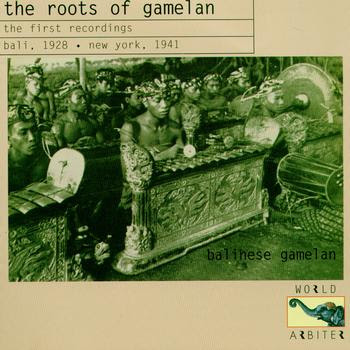 The Roots of Gamelan: The First Recordings-Bali, 1928 New York, 1941