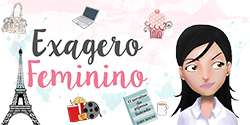 Exagero Feminino - Dicas para blogs
