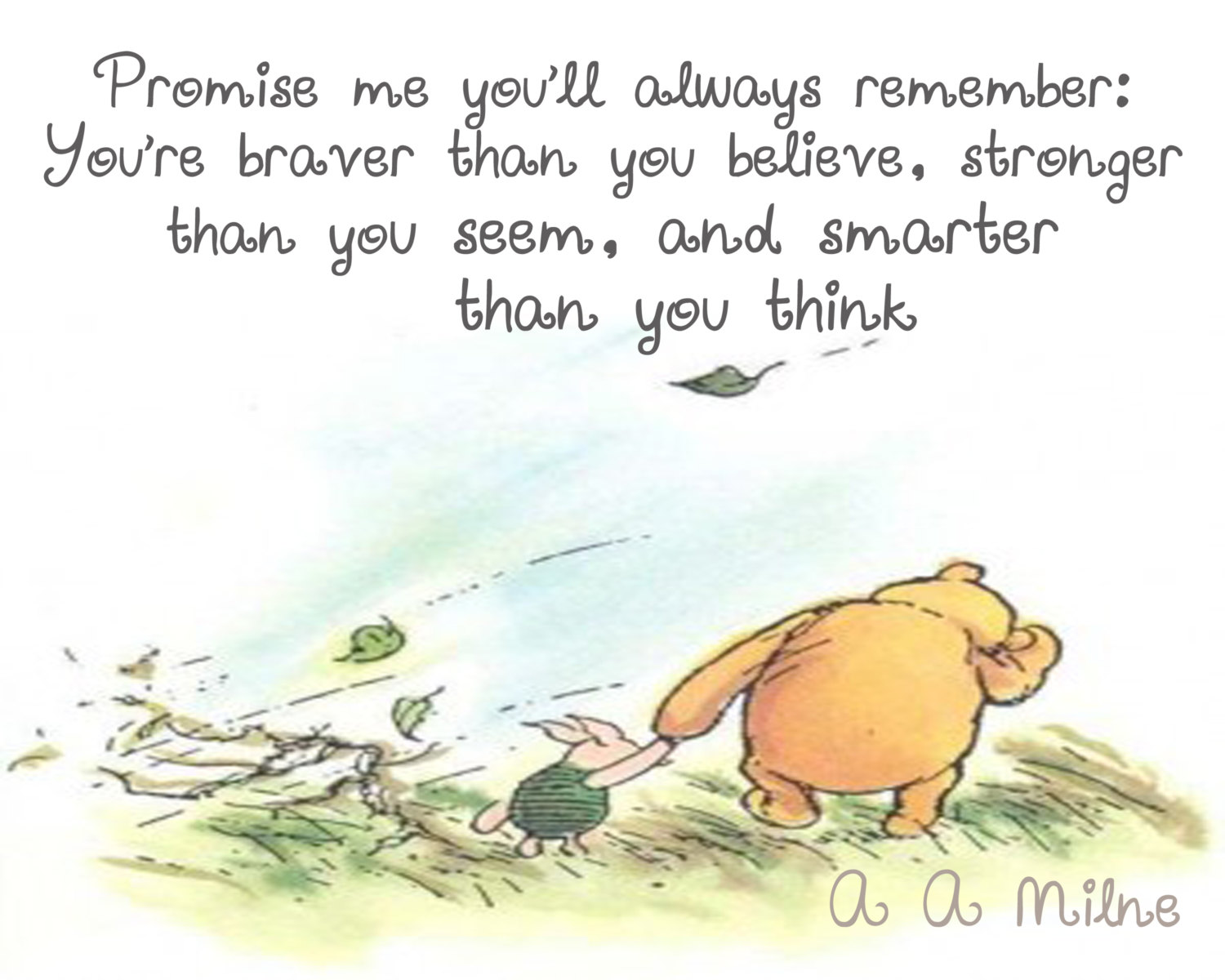 Promise me you ll always remember  You re braver than you believe    Winnie The Pooh Honey Quotes