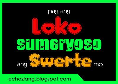 Pag ang LOKO sumeryoso SWERTE mo.