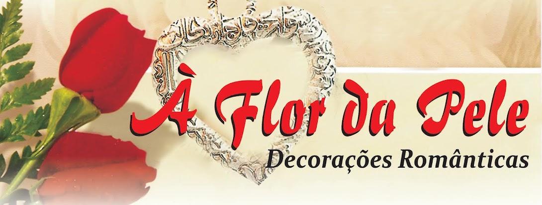 À Flor da Pele Decoração Romântica