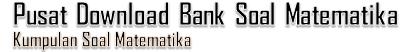 Pusat Download Bank Soal Matematika