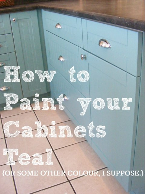 How To Paint Your Cabinets TEAL Or Some Other Colour I Suppose