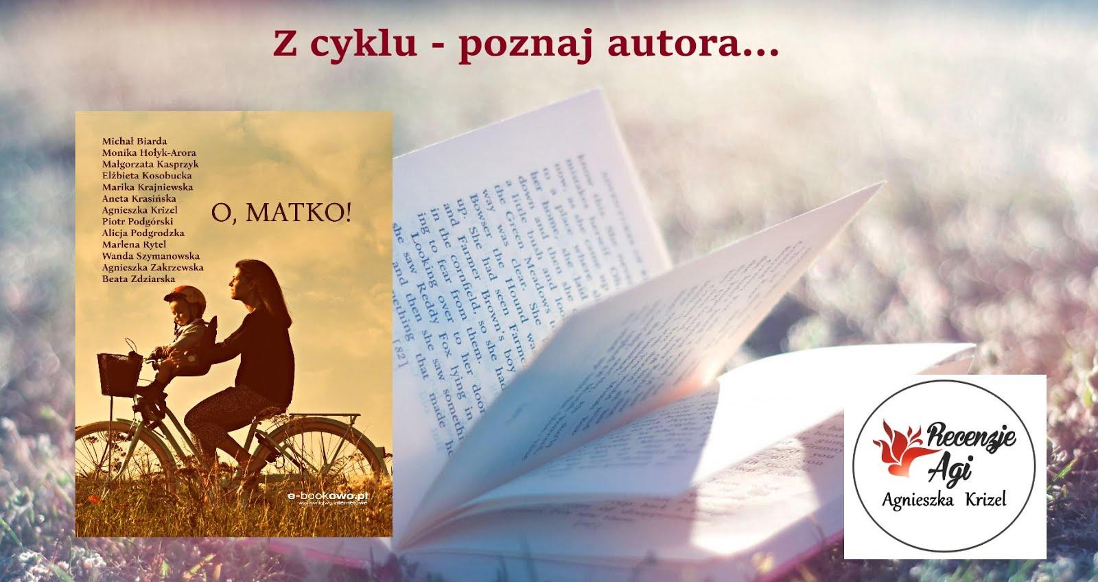 """Z cyklu... poznaj autora antologii """"O, matko!"""""""