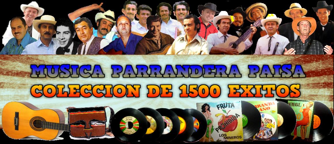 COLECCIÓN DE MÚSICA PARRANDERA PAISA, PICANTE Y MALICIOSA. LISTADO PARA ESCUCHAR (1000 ÉXITOS)