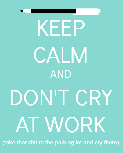 Keep Calm and Don't Cry at Work  Free Printable