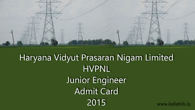 HVPNL Junior Engineer Admit Card 2015 Haryana Vidyut Prasaran Nigam Limited Jr. Engineer (JE) Call Letter  / Hall Ticket PDF Download at Official Site hvpn.gov.in